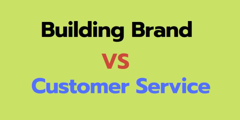 Building Brand Vs Customer Service