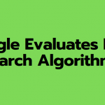 Google Evaluates New Search Algorithms