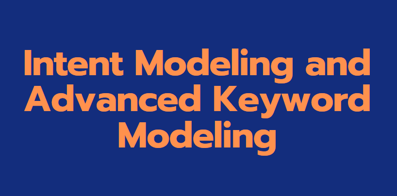 Intent Modeling and Advanced Keyword Modeling