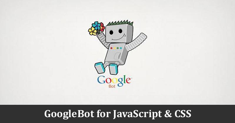 GoogleBot for JavaScript & CSS