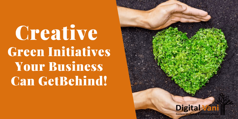 Creative Green Initiatives Your Business Can Get Behind!